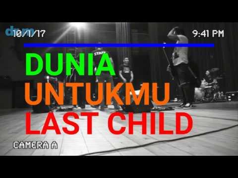DUNIA UNTUKMU - LAST CHILD