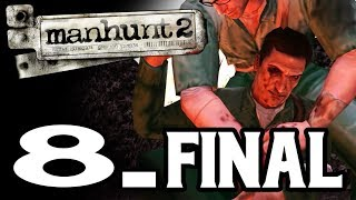MANHUNT 2 - MENTE NUEVA, VIDA NUEVA #8 FINAL - GAMEPLAY ESPAÑOL