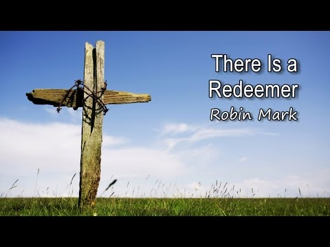 There Is a Redeemer - Robin Mark [with lyrics]