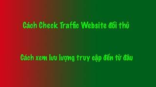 Cách xem lượng truy cập website bất kỳ, cách kiểm tra Traffic Website