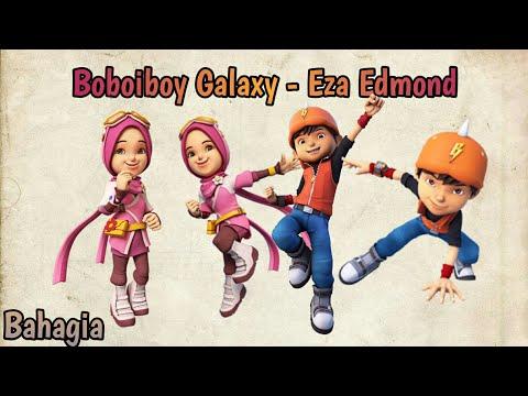 Bahagia - Eza Edmond Boboiboy Galaxy
