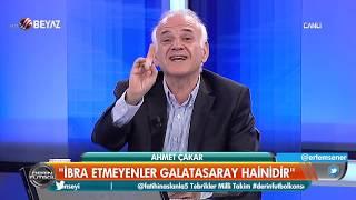 Ahmet Çakar : ibra etmeyenler Galatasaray haindir!