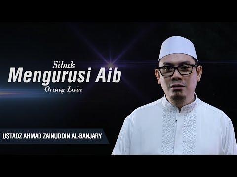 Ustadz Ahmad Zainuddin Al-Banjary - Sibuk Mengurusi Aib Orang Lain Mp3
