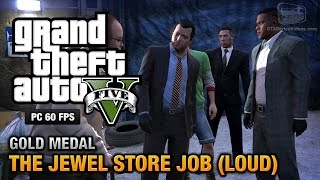Gta 5 Pc - Mission #13 - The Jewel Store Job (loud Approach) [gold Medal Guide - 1080p 60fps]