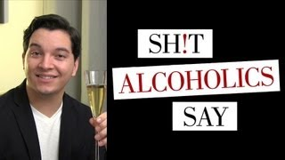 Sh!t Alcoholics Say