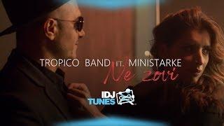 Смотреть клип Tropico Band Ft. Ministarke - Ne Zovi