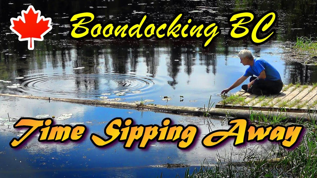 Time Sipping Away: Boondocking BC