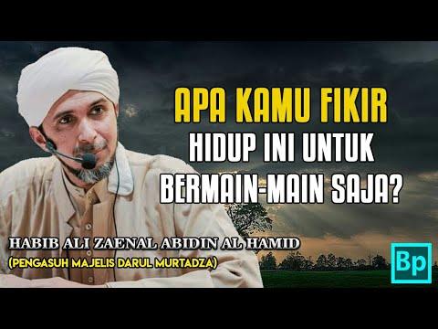 Apa Kamu Sangka Hidup Ini Main  Main Dan Bebas Begitu Saja  Habib Ali Zaenal Abidin Al Hamid