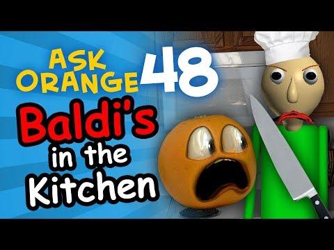 Annoying OrangeAsk Orange #48: Baldis in the Kitchen!