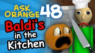 Annoying Orange - Ask Orange #48: Baldi's in the Kitchen!