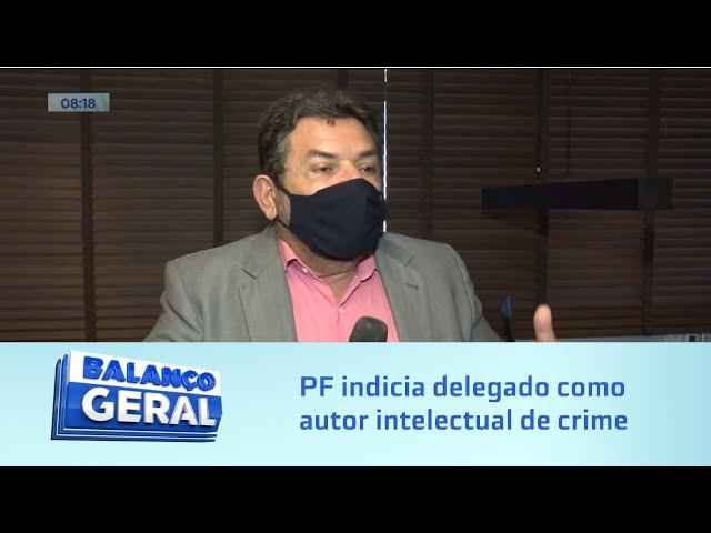 Juiz era o alvo: PF indicia delegado geral da Polícia Civil como autor intelectual de crime em 2009