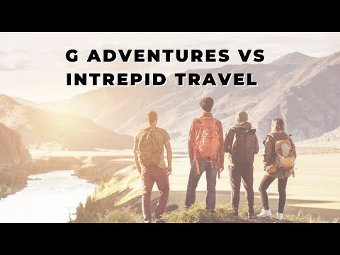 G Adventures Vs Intrepid Travel which adventure tour company is best?