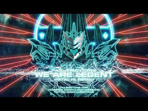 Fail Emotions - We Are Legend (Fatal FE Remix)