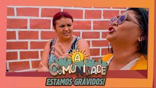 A COMUNIDADE  - GRAVIDEZ!