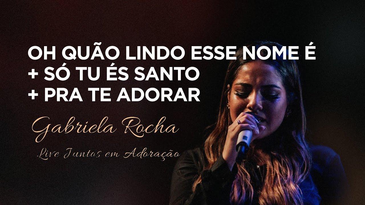 Gabriela Rocha | Oh, Quão Lindo Esse Nome É/Só Tu És Santo/Pra Te Adorar | Live Juntos em Adoração