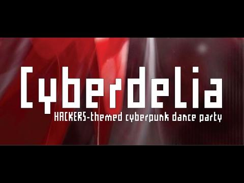 CYBERDELIA: Hackers-themed cyberpunk dance party! Feb 14!
