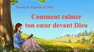 Chant chrétien avec paroles « Comment calmer ton cœur devant Dieu »