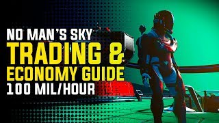 NO MAN'S SKY NEXT - TRADING & ECONOMY GUIDE | 100 Million Units/Hour Using Trade Routes