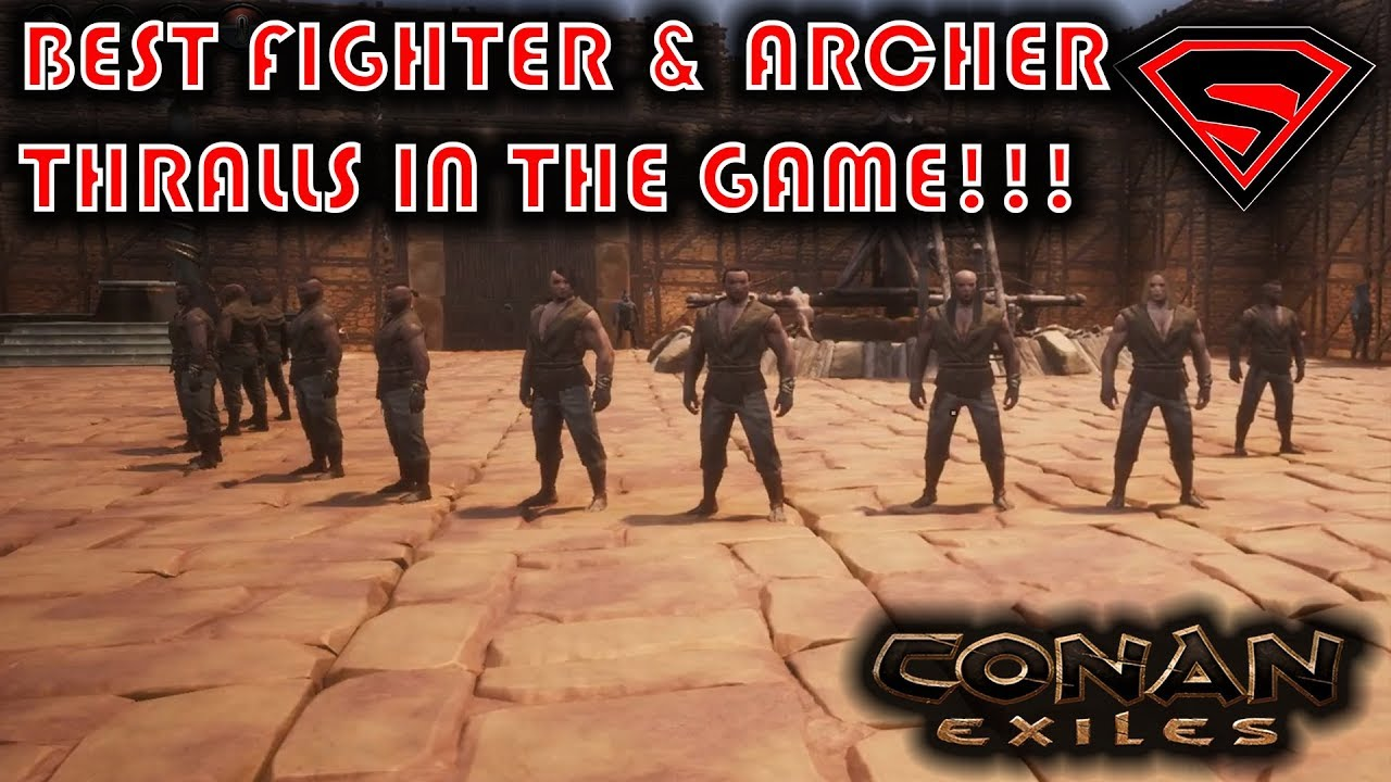 CONAN EXILES BEST FIGHTER AND ARCHER THRALLS AND WHERE TO GET THEM FROM