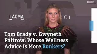 Tom Brady v. Gwyneth Paltrow-Whose Wellness Advice Is More Bonkers? | Health thumbnail