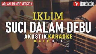 Download lagu suci dalam debu - iklim (akustik karaoke) adlani rambe version | male key