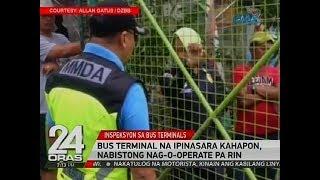 24 Oras: Bus terminal na ipinasara kahapon, nabistong nag-o-operate pa rin