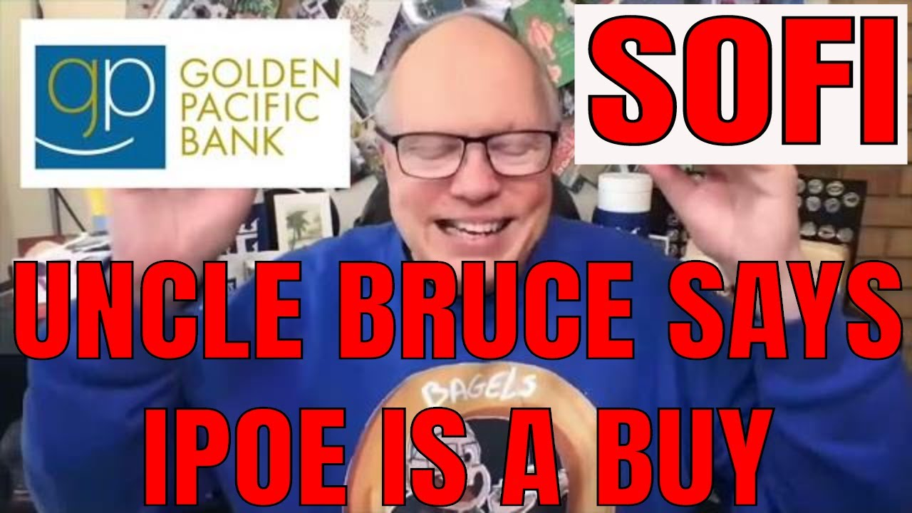 SOFI IS BUYING A BANK AND UNCLE BRUCE SAYS YOU SHOULD BUY IPOE STOCK NOW
