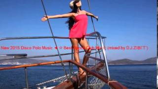 ► New 2015 Disco Polo Music ◄ ☆ Best Dance Club Mix ☆ (mixed by D.J.ZIBI`T`)
