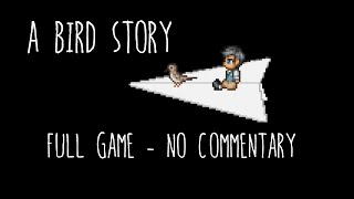 A Bird Story - Full Game with No Commentary