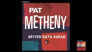 Pat Metheny - Better Days Ahead (Official Audio)