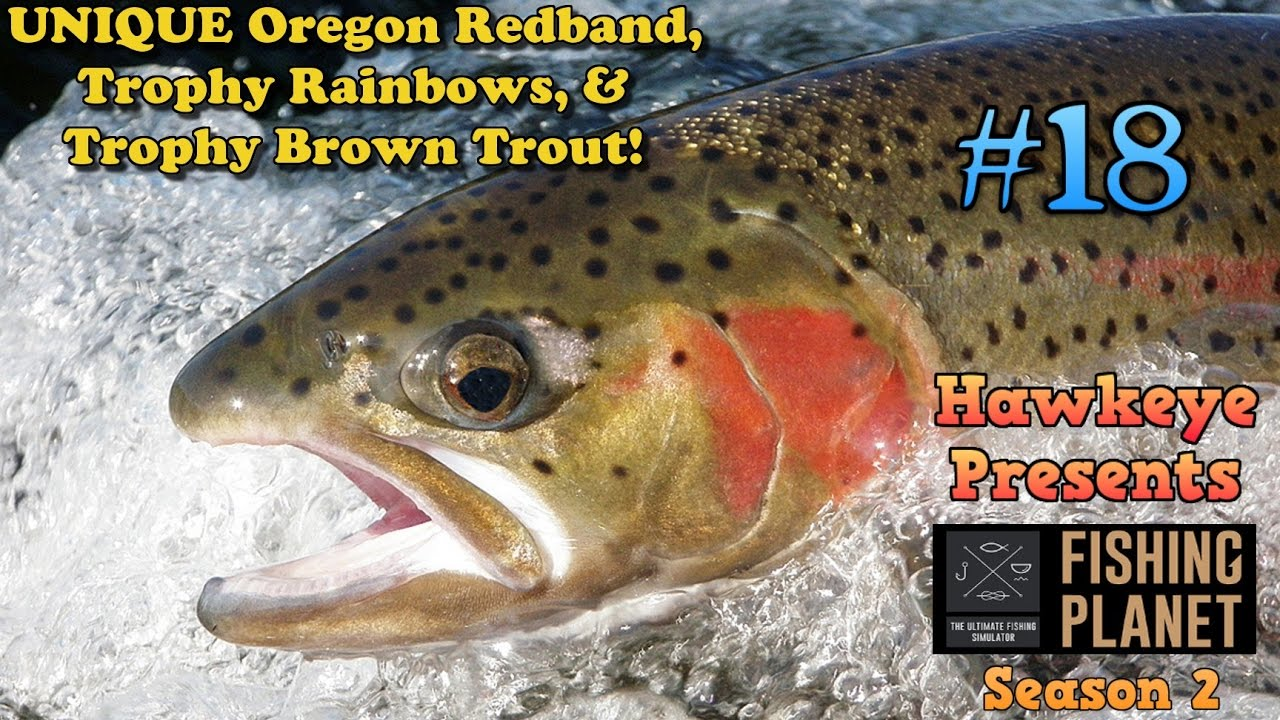 Fishing planet s2 ep 18 unique trophy oregon for Oregon free fishing day 2017