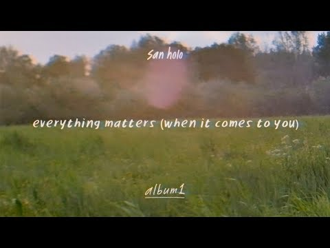 San Holo - everything matters (when it comes to you) [Official Audio]