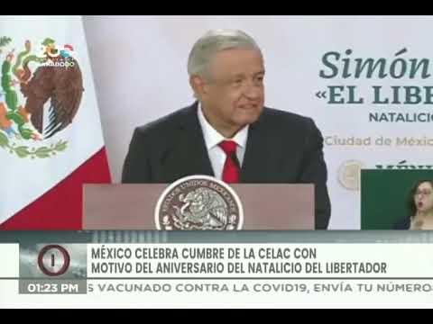 Presidente López Obrador, discurso en Cumbre de Celac por Natalicio de Simón Bolívar, 24 Julio 2021