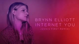 Brynn Elliott - Internet You (Denis First Remix) [Official Audio]