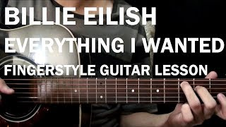 Billie Eilish - Everything I Wanted   Fingerstyle Guitar Lesson (Tutorial) How to Play