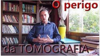 O perigo da TOMOGRAFIA!