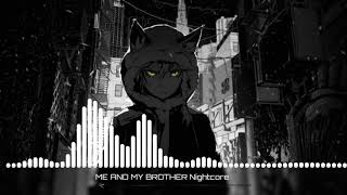 ME AND MY BROTHER ( Nightcore )