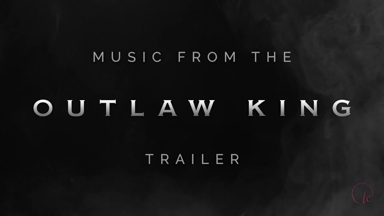 Download Outlaw King - Netflix   Trailer Music