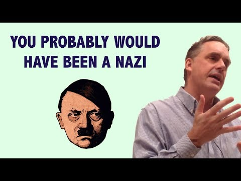 Jordan B Peterson: You Probably Would Have Been a Nazi