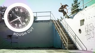 Rough Cut: Evan Smiths Time Trap Part