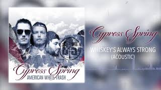 Cypress Spring - Whiskey's Always Strong (Acoustic) [ Audio]