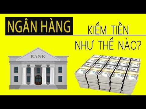 Giải mã bí ẩn Ngân hàng kiếm tiền nghìn tỉ như thế nào?