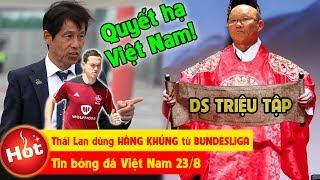Tin bóng đá VN 23/8 | HLV Park LOẠI Đức Chinh và Tiến Dũng, Thái Lan dùng HÀNG KHỦNG từ BUNDESLIGA