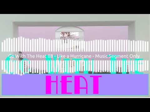Go With The Heat 88 – Like a Hurricane  Music Segment Only