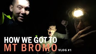 HOW WE GOT TO BROMO - Travel Vlog #1