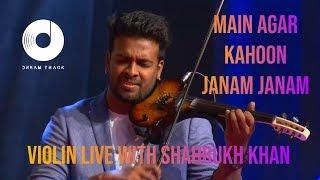 MAIN AGAR KAHOON | JANAM JANAM | VIOLIN COVER | SHAHRUKH KHAN IN DUBAI WITH DREAM TRACK BAND