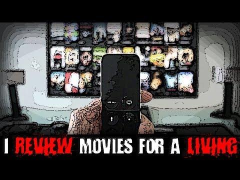 I Review Movies For A Living  | Creepypasta