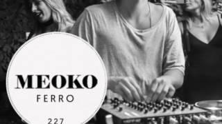Ferro - Exclusive MEOKO Podcast #227