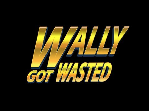 Wally Got Wasted | Official Trailer
