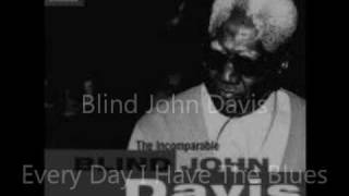 Blind John Davis -- Everyday I Have The Blues
